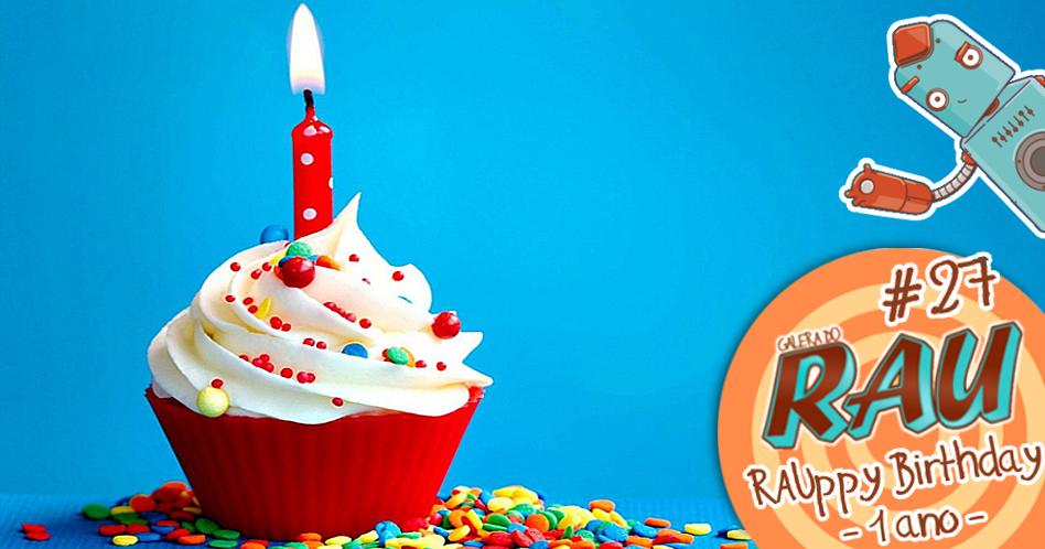 Galera do RAU #27 – RAUppy Birthday
