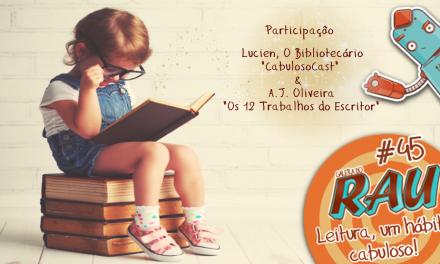 Galera do RAU #45 – Leitura, um hábito cabuloso!