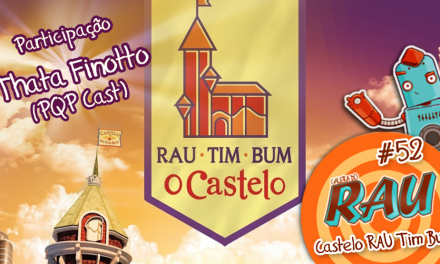 Galera do RAU #52 – Castelo RAU Tim Bum