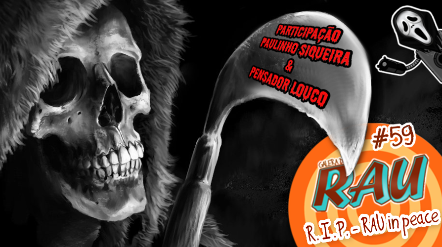 Galera do RAU #59 – R.I.P. – RAU in peace