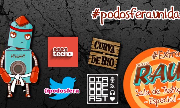 Galera do RAU – Dia do Podcast – Sala de Justiça Especial – #PodosferaUnida